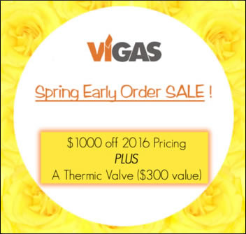 Vigas Spring Early Order Sale - $1000 off 2016 pricing plus a thermic valve ($300 value)
